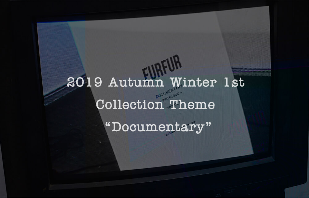 """ISSUE.37 AW 1st COLLECTION THEME """"Documentary"""""""